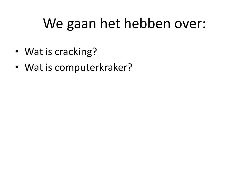 We gaan het hebben over: Wat is cracking? Wat is computerkraker?