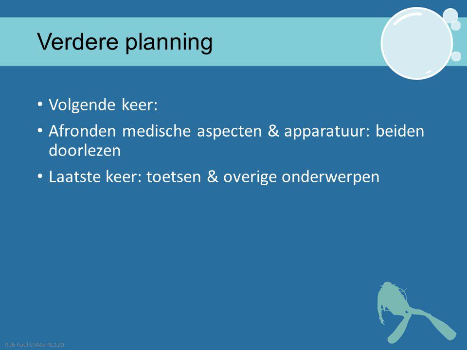 Verdere planning Volgende keer: Afronden medische aspecten & apparatuur: beiden doorlezen Laatste keer: toetsen & overige onderwerpen Rob Kool CMAS-NL120