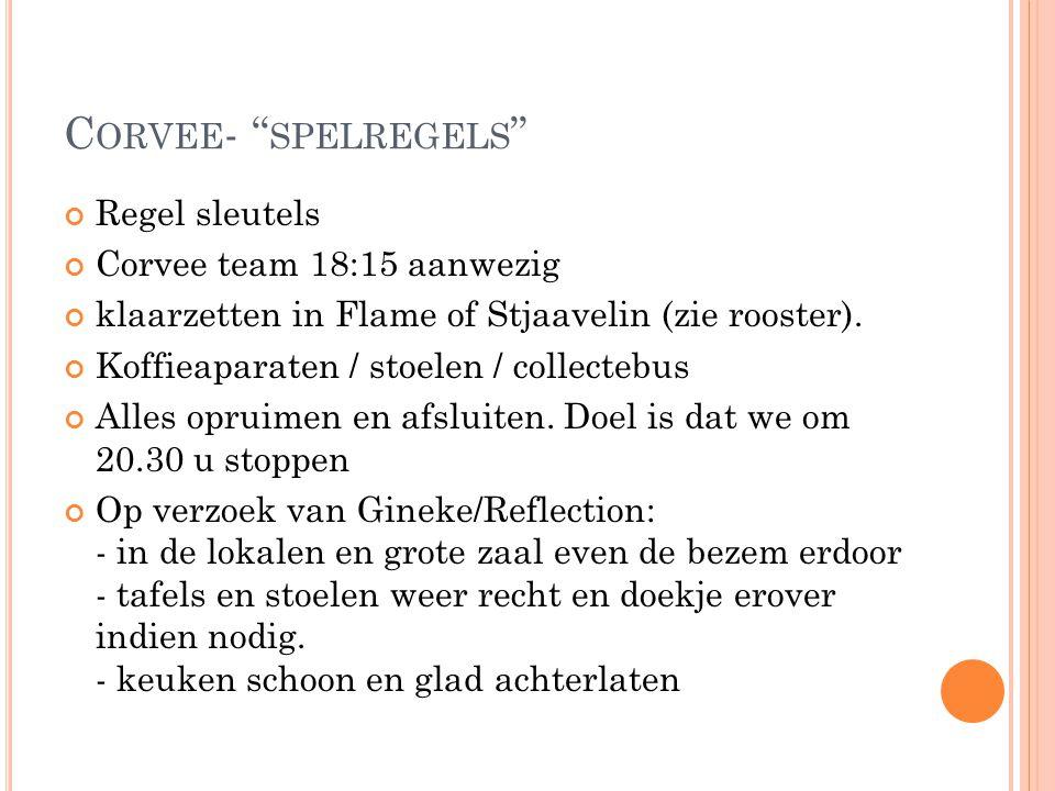 """C ORVEE - """" SPELREGELS """" Regel sleutels Corvee team 18:15 aanwezig klaarzetten in Flame of Stjaavelin (zie rooster). Koffieaparaten / stoelen / collec"""