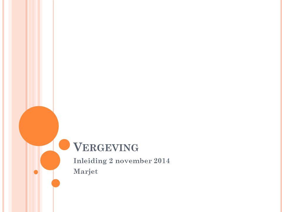 V ERGEVING Inleiding 2 november 2014 Marjet