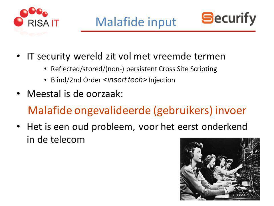 Malafide input IT security wereld zit vol met vreemde termen Reflected/stored/(non-) persistent Cross Site Scripting Blind/2nd Order Injection Meestal