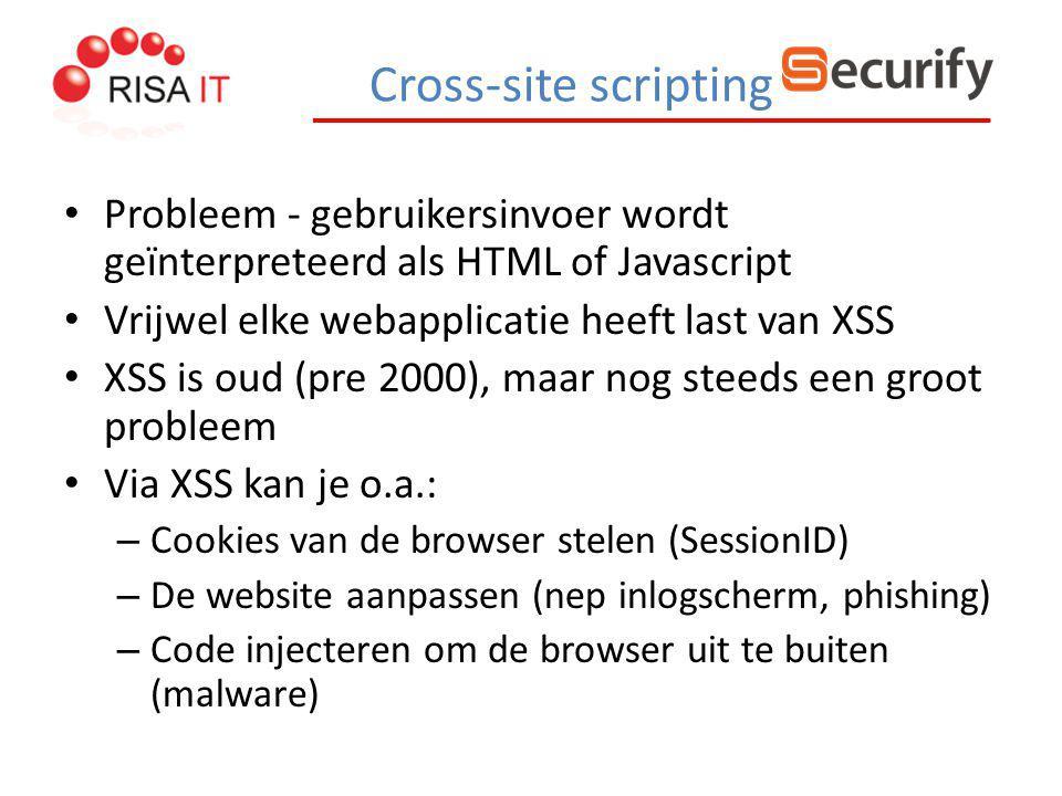 Cross-site scripting Probleem - gebruikersinvoer wordt geïnterpreteerd als HTML of Javascript Vrijwel elke webapplicatie heeft last van XSS XSS is oud