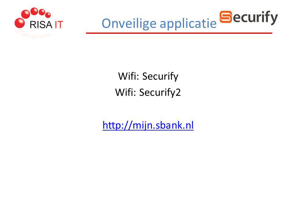Onveilige applicatie Wifi: Securify Wifi: Securify2 http://mijn.sbank.nl