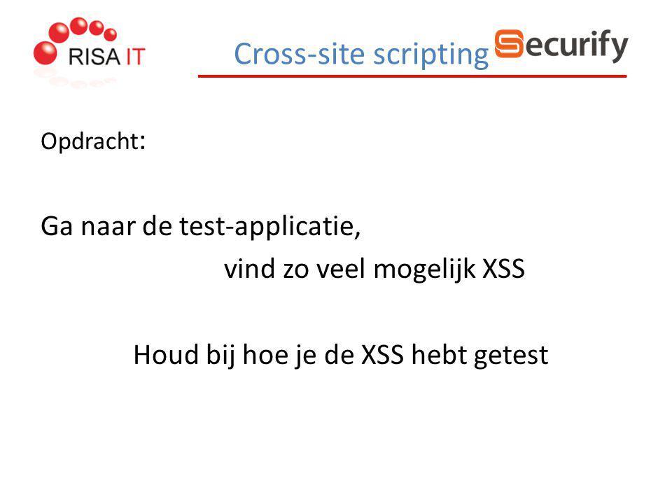 Cross-site scripting Opdracht : Ga naar de test-applicatie, vind zo veel mogelijk XSS Houd bij hoe je de XSS hebt getest