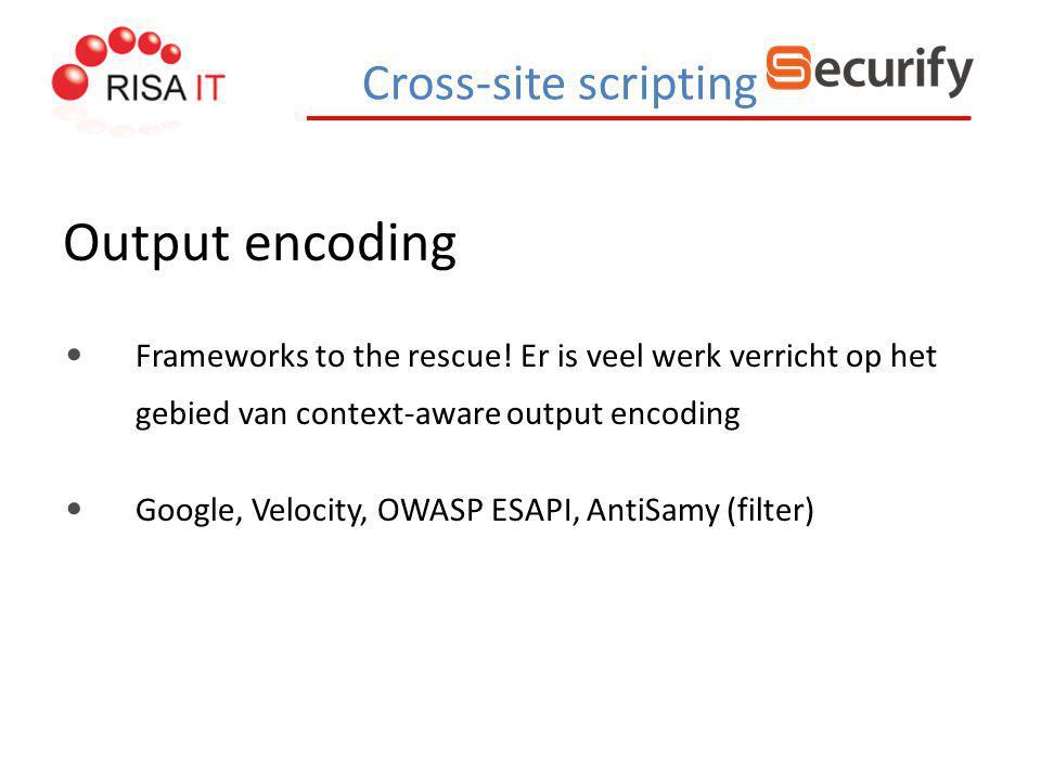 Cross-site scripting Output encoding Frameworks to the rescue! Er is veel werk verricht op het gebied van context-aware output encoding Google, Veloci
