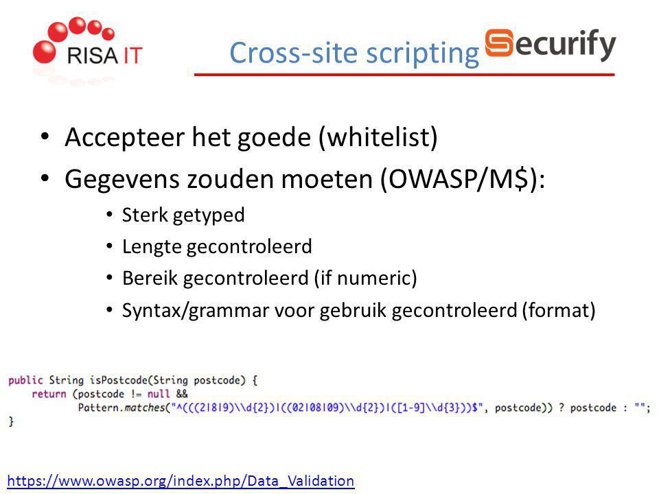 Cross-site scripting Accepteer het goede (whitelist) Gegevens zouden moeten (OWASP/M$): Sterk getyped Lengte gecontroleerd Bereik gecontroleerd (if nu