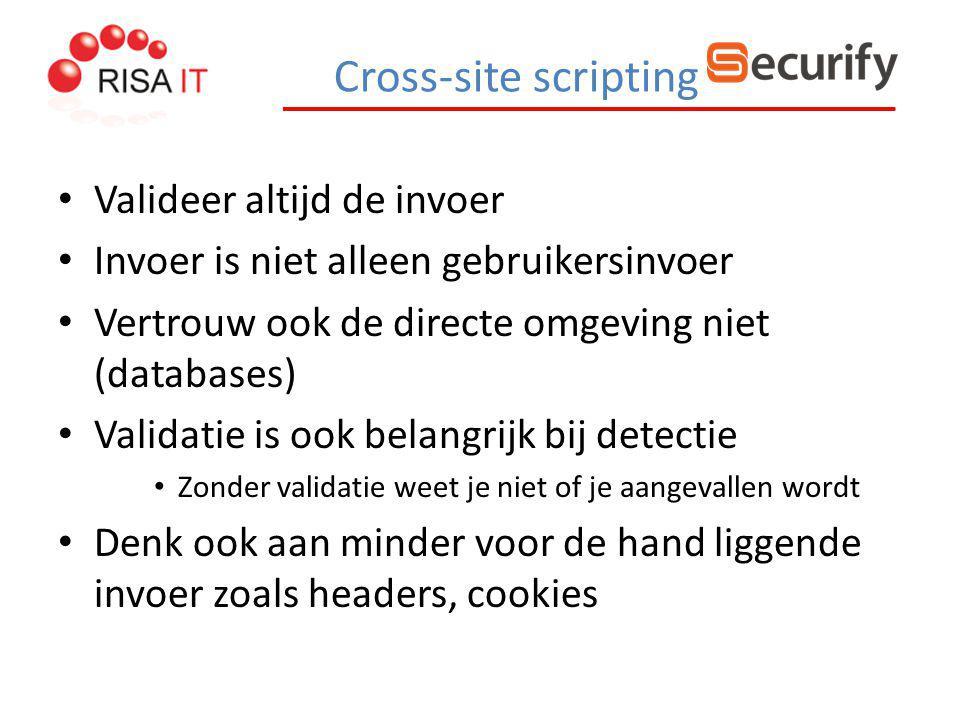 Cross-site scripting Valideer altijd de invoer Invoer is niet alleen gebruikersinvoer Vertrouw ook de directe omgeving niet (databases) Validatie is o