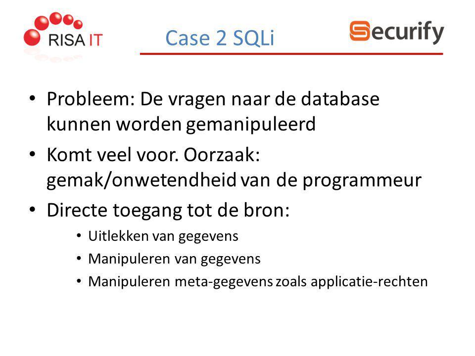 Case 2 SQLi Probleem: De vragen naar de database kunnen worden gemanipuleerd Komt veel voor. Oorzaak: gemak/onwetendheid van de programmeur Directe to
