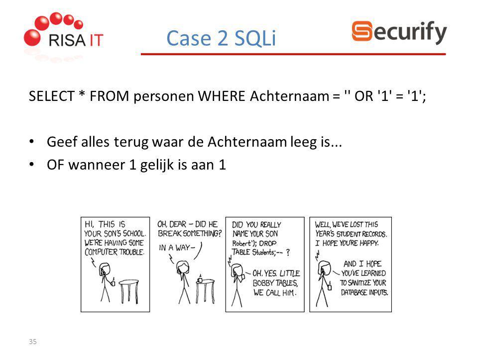 35 SELECT * FROM personen WHERE Achternaam = '' OR '1' = '1'; Geef alles terug waar de Achternaam leeg is... OF wanneer 1 gelijk is aan 1 Case 2 SQLi