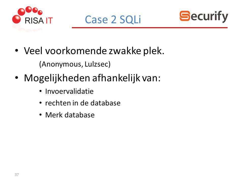 37 Veel voorkomende zwakke plek. (Anonymous, Lulzsec) Mogelijkheden afhankelijk van: Invoervalidatie rechten in de database Merk database Case 2 SQLi