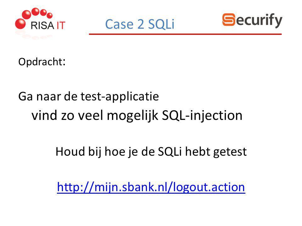 Opdracht : Ga naar de test-applicatie vind zo veel mogelijk SQL-injection Houd bij hoe je de SQLi hebt getest http://mijn.sbank.nl/logout.action Case
