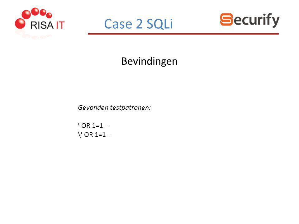 Bevindingen Case 2 SQLi Gevonden testpatronen: ' OR 1=1 -- \' OR 1=1 --