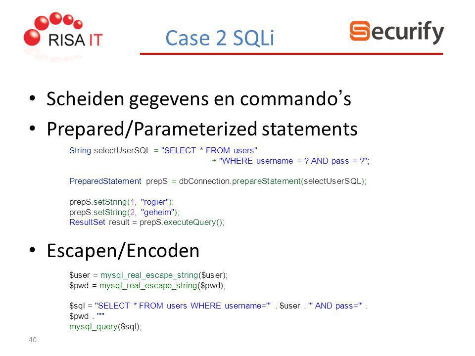 40 Scheiden gegevens en commando ' s Prepared/Parameterized statements Escapen/Encoden String selectUserSQL =
