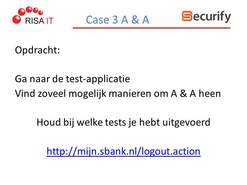 Opdracht: Ga naar de test-applicatie Vind zoveel mogelijk manieren om A & A heen Houd bij welke tests je hebt uitgevoerd http://mijn.sbank.nl/logout.a