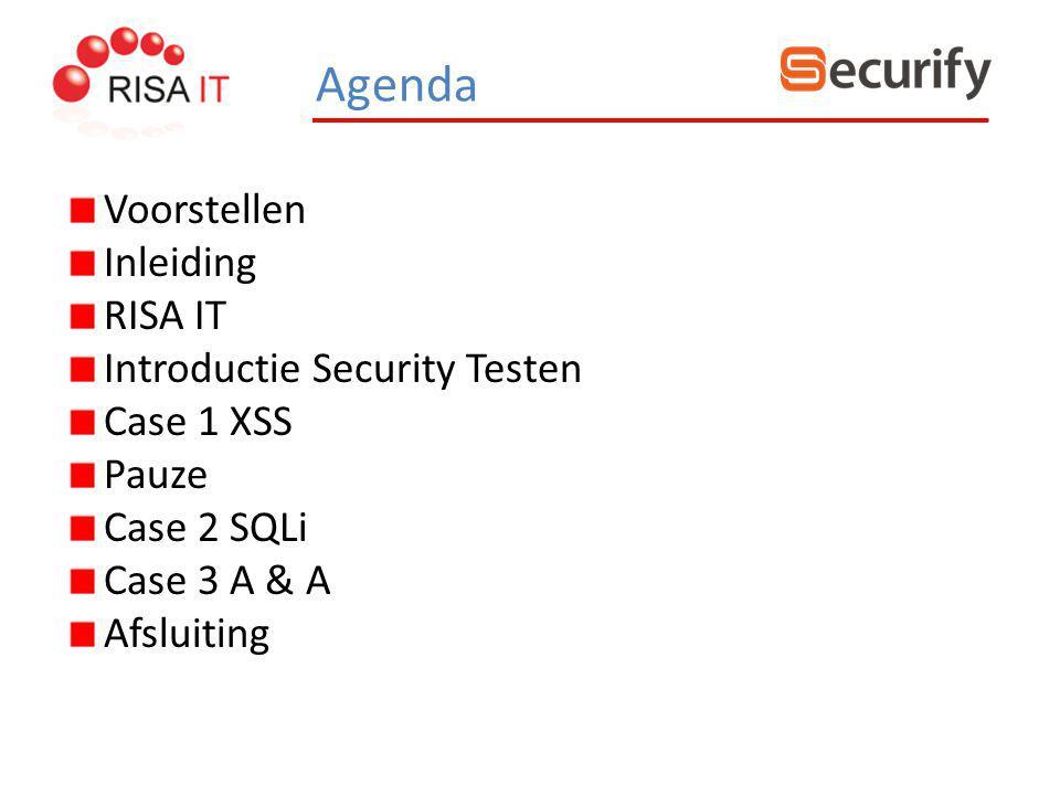 Inleiding RISA IT Introductie Security Testen Case 1 XSS Pauze Case 2 SQLi Case 3 A & A Afsluiting Agenda