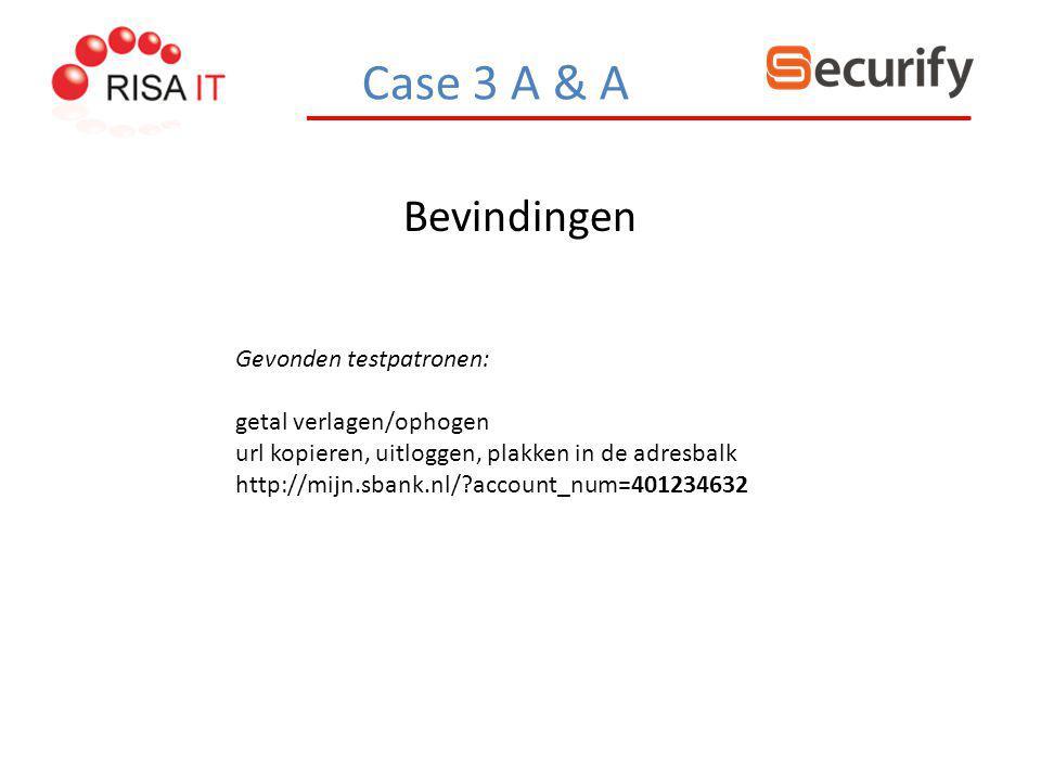 Bevindingen Case 3 A & A Gevonden testpatronen: getal verlagen/ophogen url kopieren, uitloggen, plakken in de adresbalk http://mijn.sbank.nl/?account_