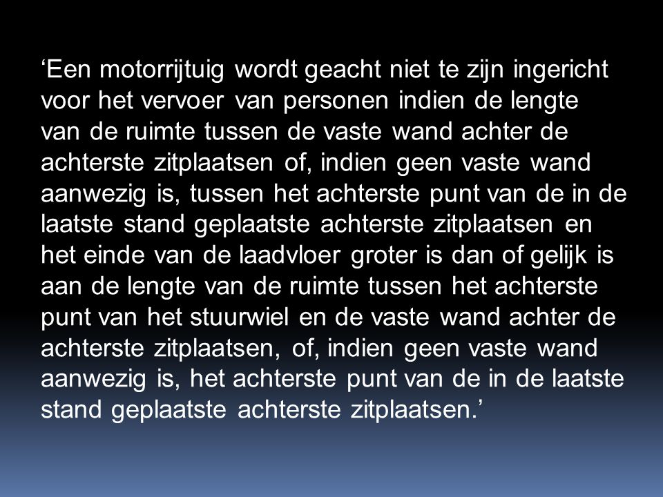 'Een motorrijtuig wordt geacht niet te zijn ingericht voor het vervoer van personen indien de lengte van de ruimte tussen de vaste wand achter de acht