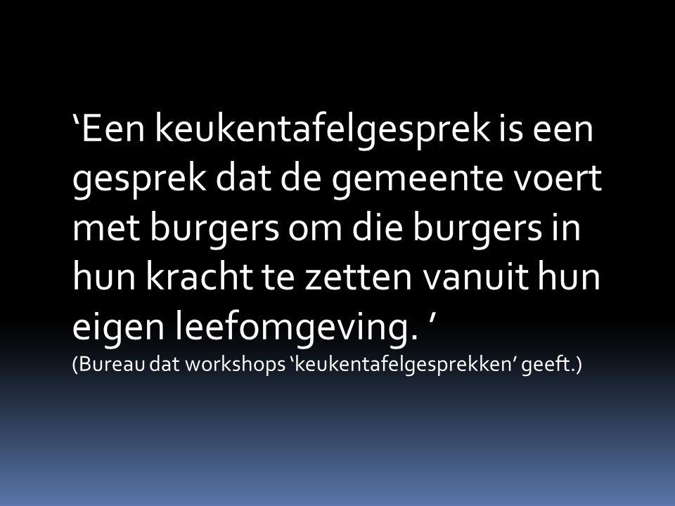 'Een keukentafelgesprek is een gesprek dat de gemeente voert met burgers om die burgers in hun kracht te zetten vanuit hun eigen leefomgeving. ' (Bure