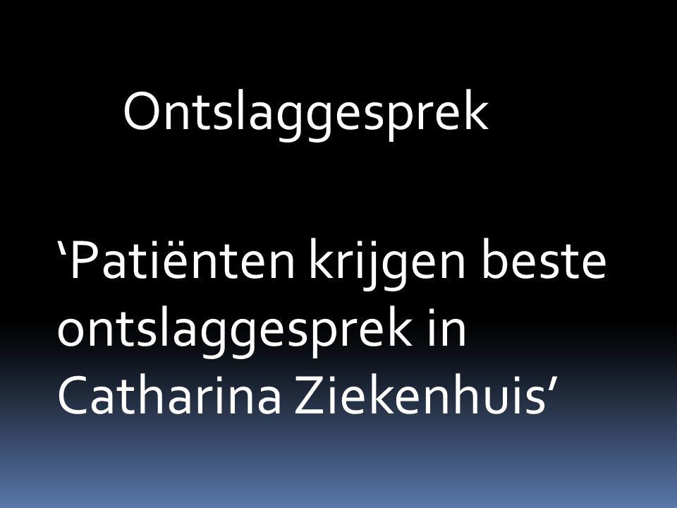 Ontslaggesprek 'Patiënten krijgen beste ontslaggesprek in Catharina Ziekenhuis'
