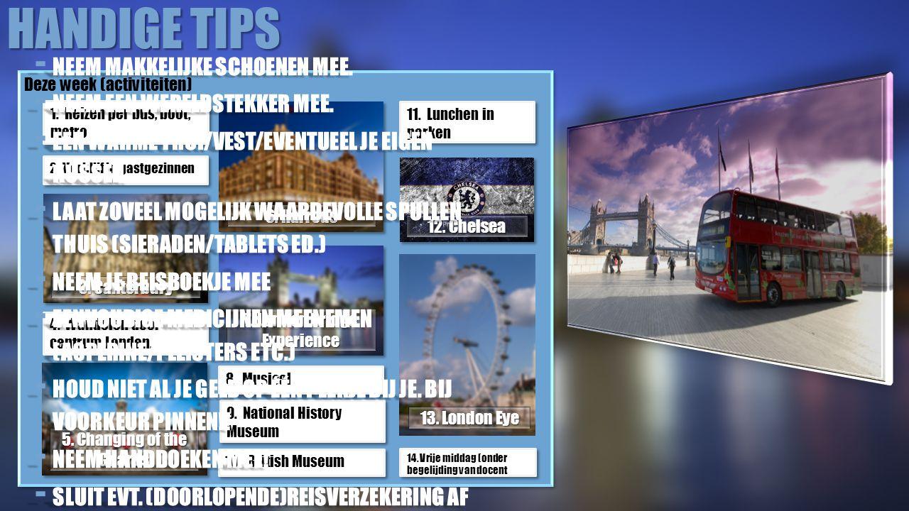 HANDIGE TIPS Deze week (activiteiten) 1. Reizen per bus, boot, metro 2. Verblijf in gastgezinnen 3. Canterbury 4. Wandelen door centrum Londen. 5. Cha
