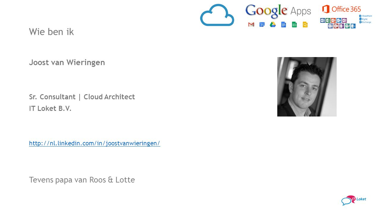 Wie ben ik Joost van Wieringen Sr.Consultant | Cloud Architect IT Loket B.V.