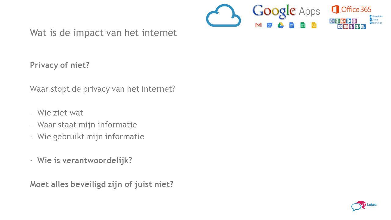 Wat is de impact van het internet Privacy of niet? Waar stopt de privacy van het internet? -Wie ziet wat -Waar staat mijn informatie -Wie gebruikt mij