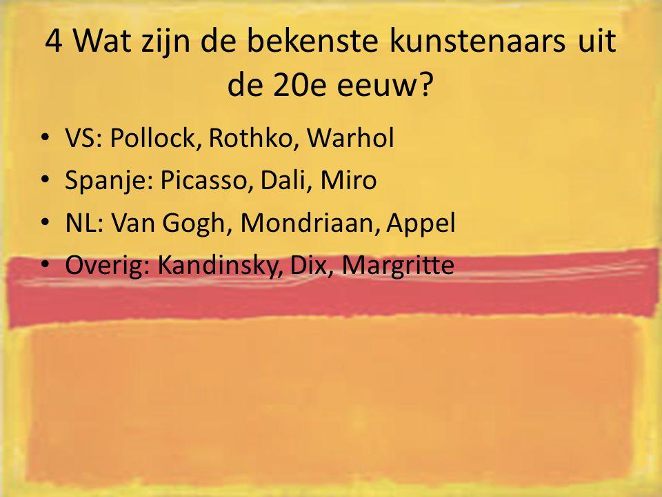 4 Wat zijn de bekenste kunstenaars uit de 20e eeuw? VS: Pollock, Rothko, Warhol Spanje: Picasso, Dali, Miro NL: Van Gogh, Mondriaan, Appel Overig: Kan