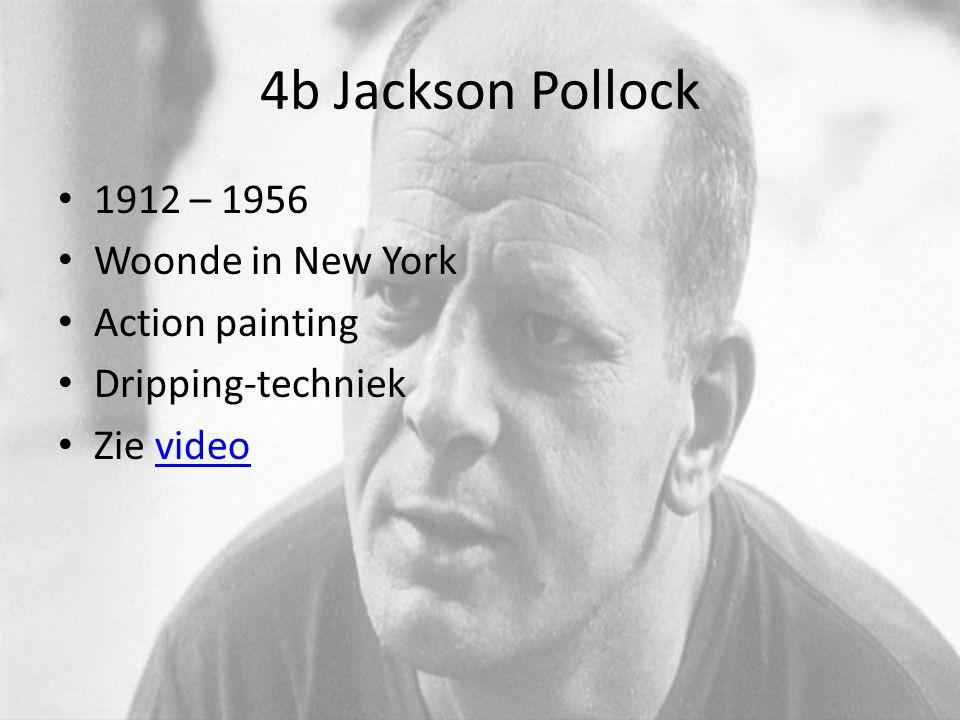 4b Jackson Pollock 1912 – 1956 Woonde in New York Action painting Dripping-techniek Zie videovideo