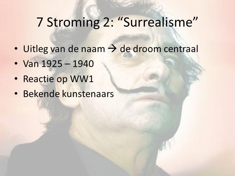 """7 Stroming 2: """"Surrealisme"""" Uitleg van de naam  de droom centraal Van 1925 – 1940 Reactie op WW1 Bekende kunstenaars"""