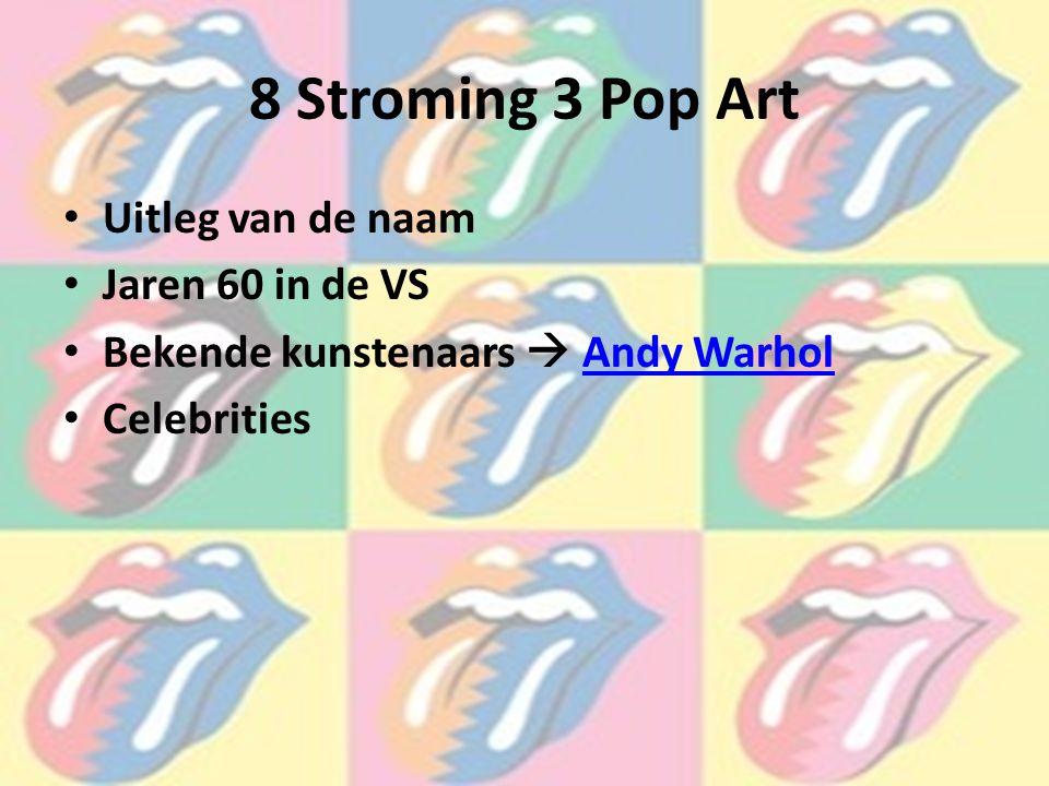 8 Stroming 3 Pop Art Uitleg van de naam Jaren 60 in de VS Bekende kunstenaars  Andy WarholAndy Warhol Celebrities