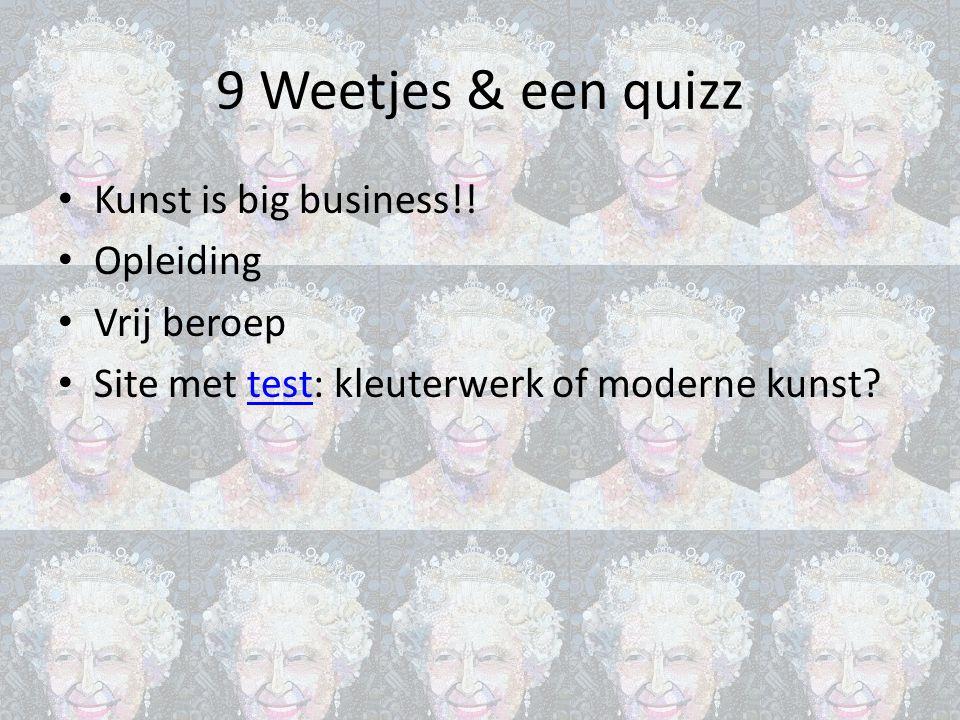 9 Weetjes & een quizz Kunst is big business!! Opleiding Vrij beroep Site met test: kleuterwerk of moderne kunst?test