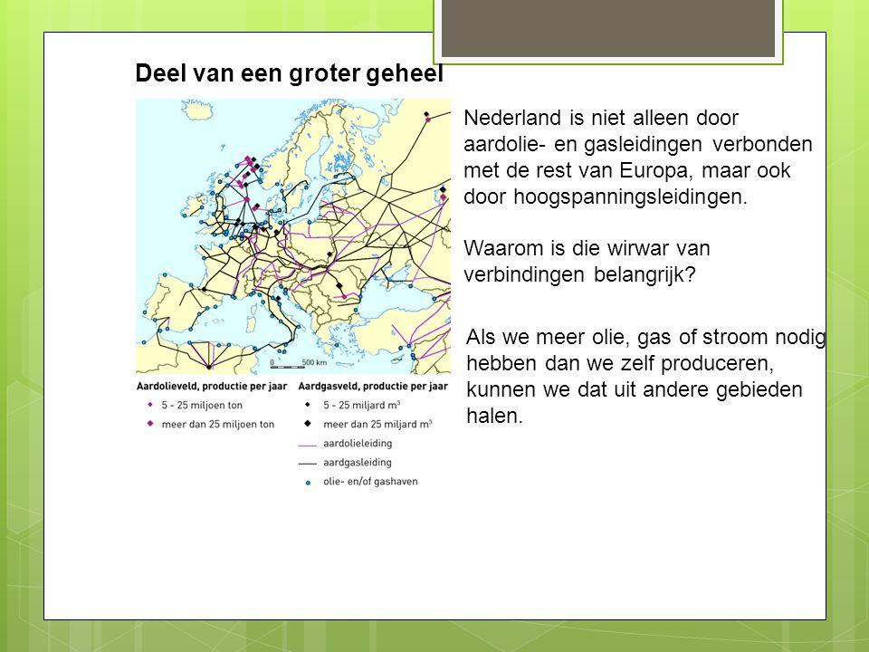Deel van een groter geheel Nederland is niet alleen door aardolie- en gasleidingen verbonden met de rest van Europa, maar ook door hoogspanningsleidin