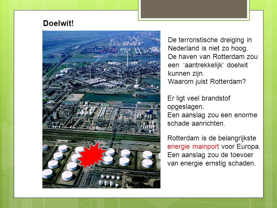 Doelwit! De terroristische dreiging in Nederland is niet zo hoog. De haven van Rotterdam zou een 'aantrekkelijk' doelwit kunnen zijn. Waarom juist Rot