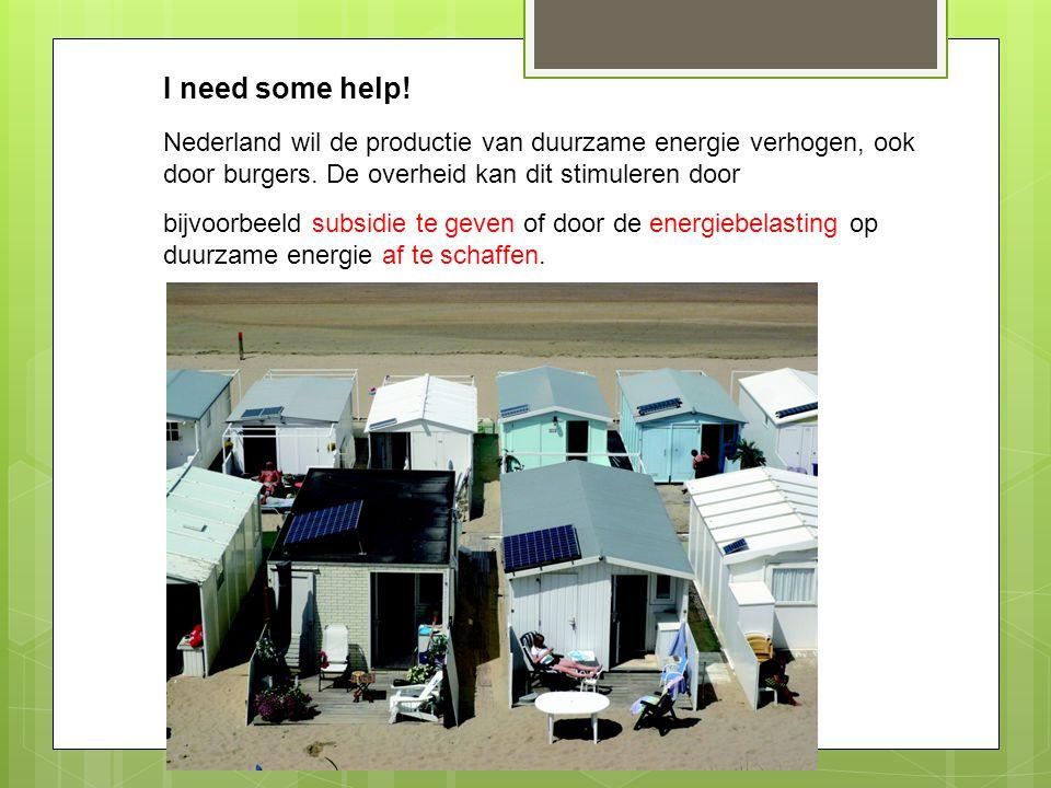 I need some help! Nederland wil de productie van duurzame energie verhogen, ook door burgers. De overheid kan dit stimuleren door bijvoorbeeld subsidi