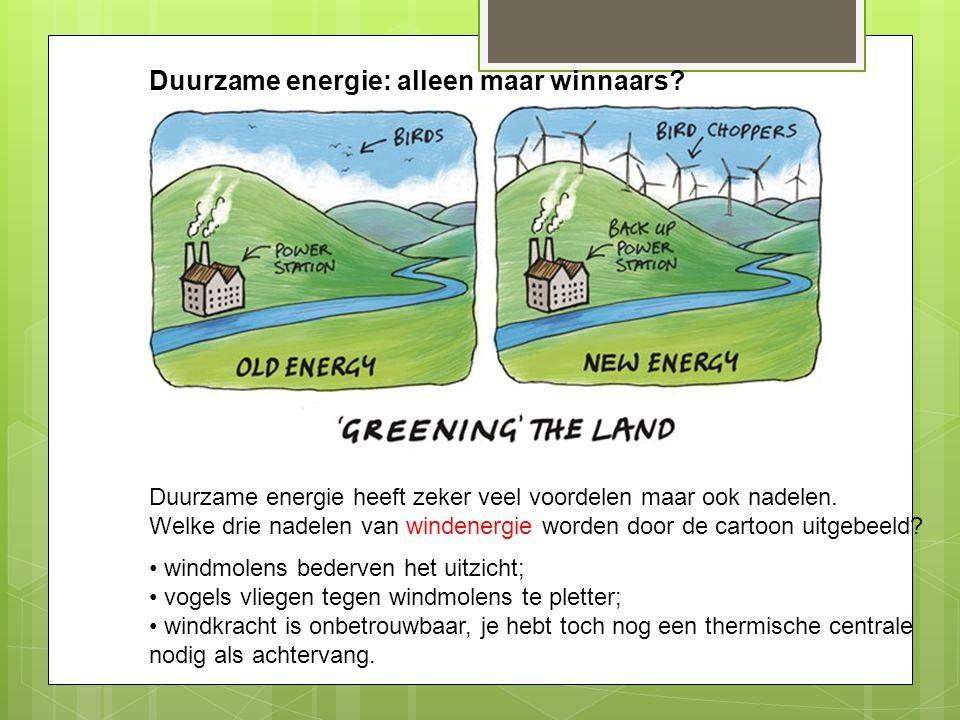 Duurzame energie: alleen maar winnaars? Duurzame energie heeft zeker veel voordelen maar ook nadelen. Welke drie nadelen van windenergie worden door d