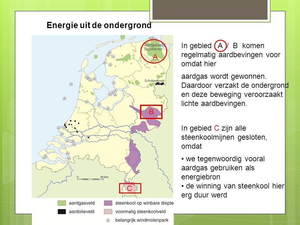 Energie uit de ondergrond A B In gebied A / B komen regelmatig aardbevingen voor omdat hier aardgas wordt gewonnen. Daardoor verzakt de ondergrond en