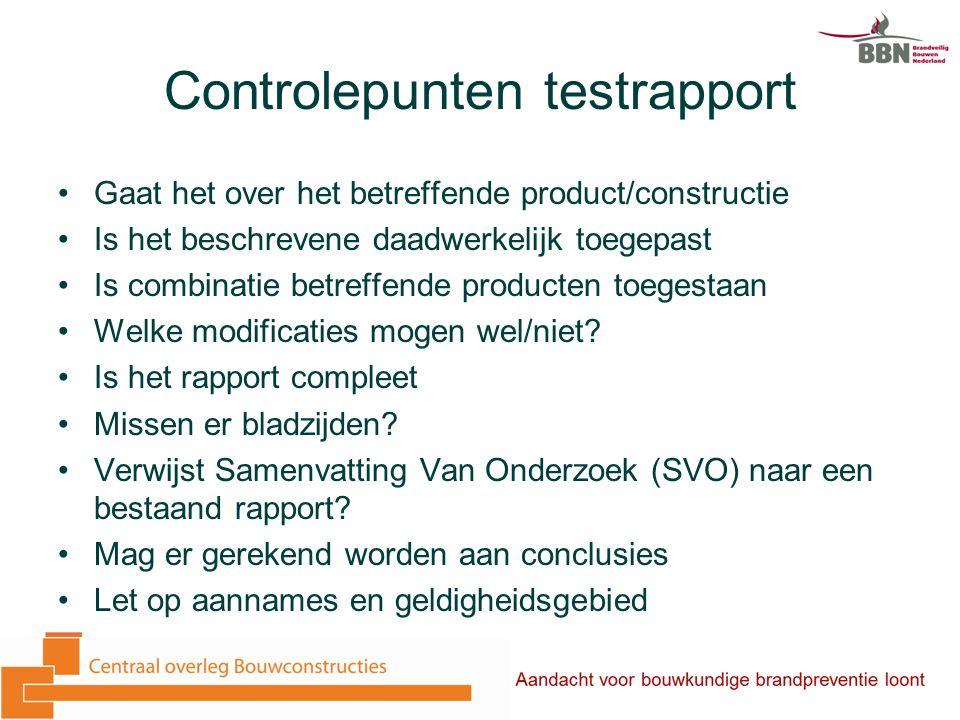 Controlepunten testrapport Gaat het over het betreffende product/constructie Is het beschrevene daadwerkelijk toegepast Is combinatie betreffende producten toegestaan Welke modificaties mogen wel/niet.