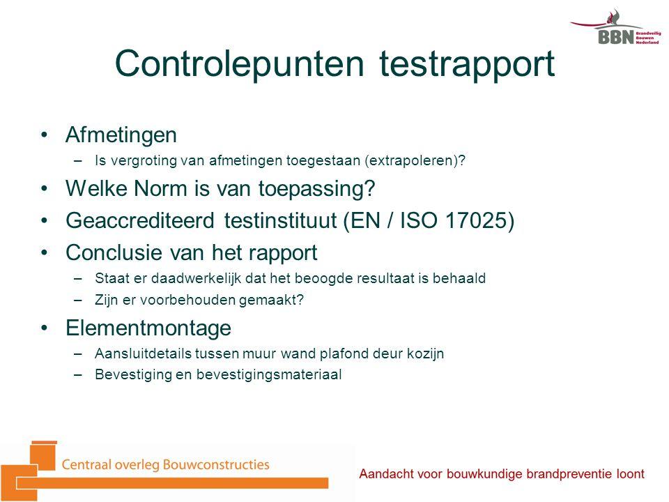 Controlepunten testrapport Afmetingen –Is vergroting van afmetingen toegestaan (extrapoleren)? Welke Norm is van toepassing? Geaccrediteerd testinstit