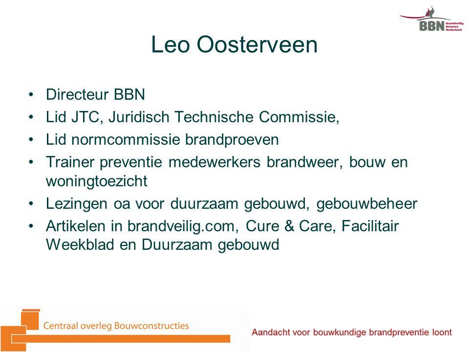 Leo Oosterveen Directeur BBN Lid JTC, Juridisch Technische Commissie, Lid normcommissie brandproeven Trainer preventie medewerkers brandweer, bouw en