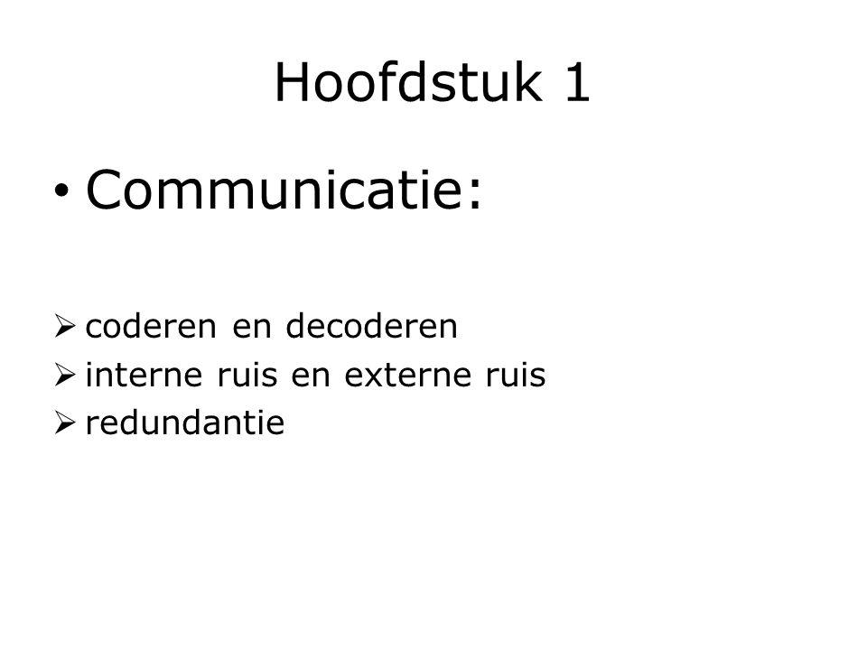 Hoofdstuk 1 Communicatie:  coderen en decoderen  interne ruis en externe ruis  redundantie