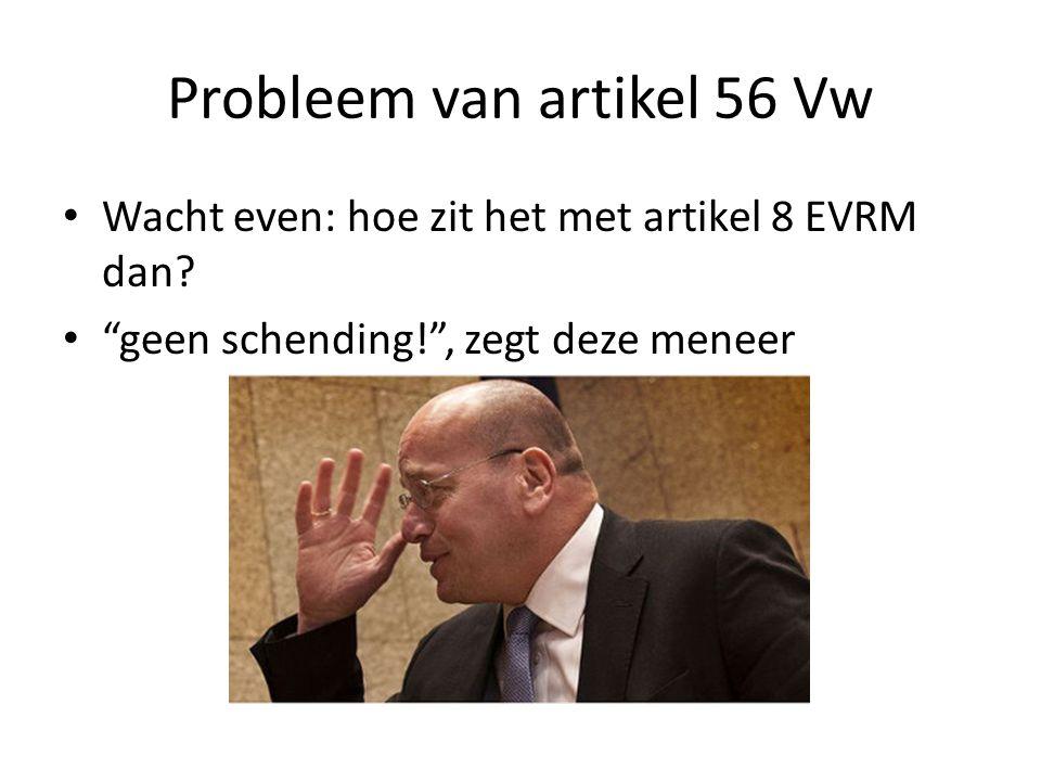 Probleem van artikel 56 Vw Wacht even: hoe zit het met artikel 8 EVRM dan.
