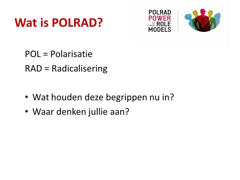 Wat is POLRAD? POL = Polarisatie RAD = Radicalisering Wat houden deze begrippen nu in? Waar denken jullie aan?