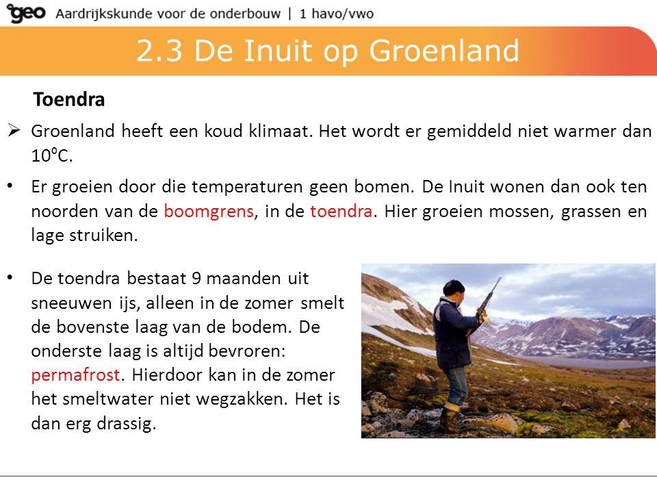 2.3 De Inuit op Groenland Toendra  Groenland heeft een koud klimaat. Het wordt er gemiddeld niet warmer dan 10 º C. Er groeien door die temperaturen
