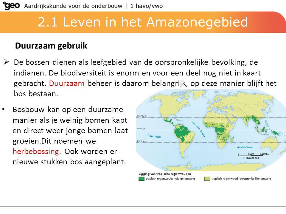 2.1 Leven in het Amazonegebied Duurzaam gebruik  De bossen dienen als leefgebied van de oorspronkelijke bevolking, de indianen. De biodiversiteit is