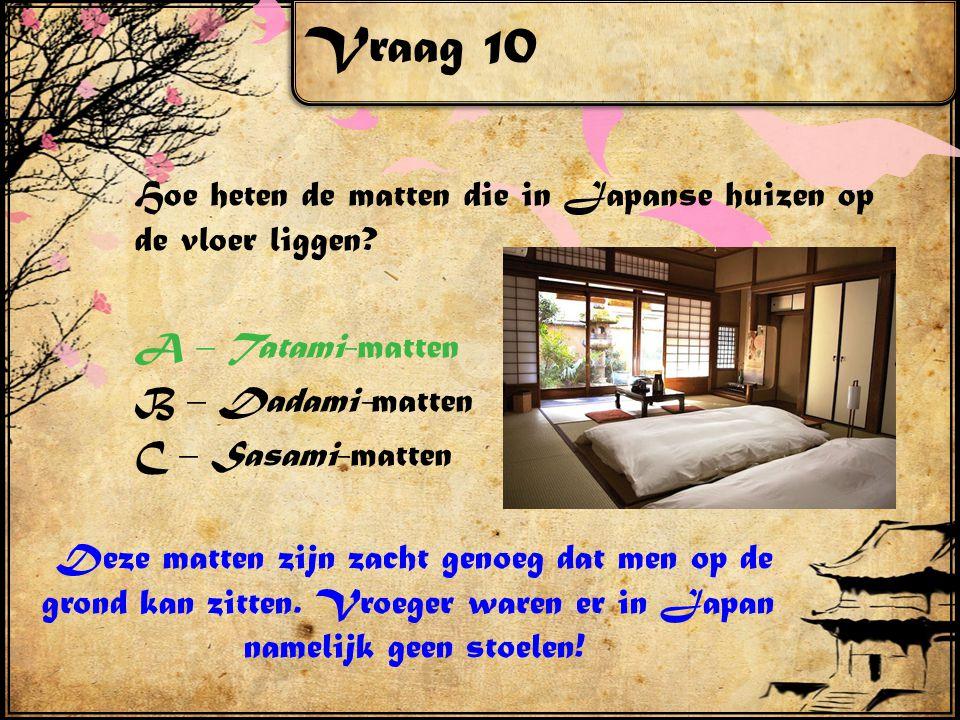 Vraag 10 Hoe heten de matten die in Japanse huizen op de vloer liggen.