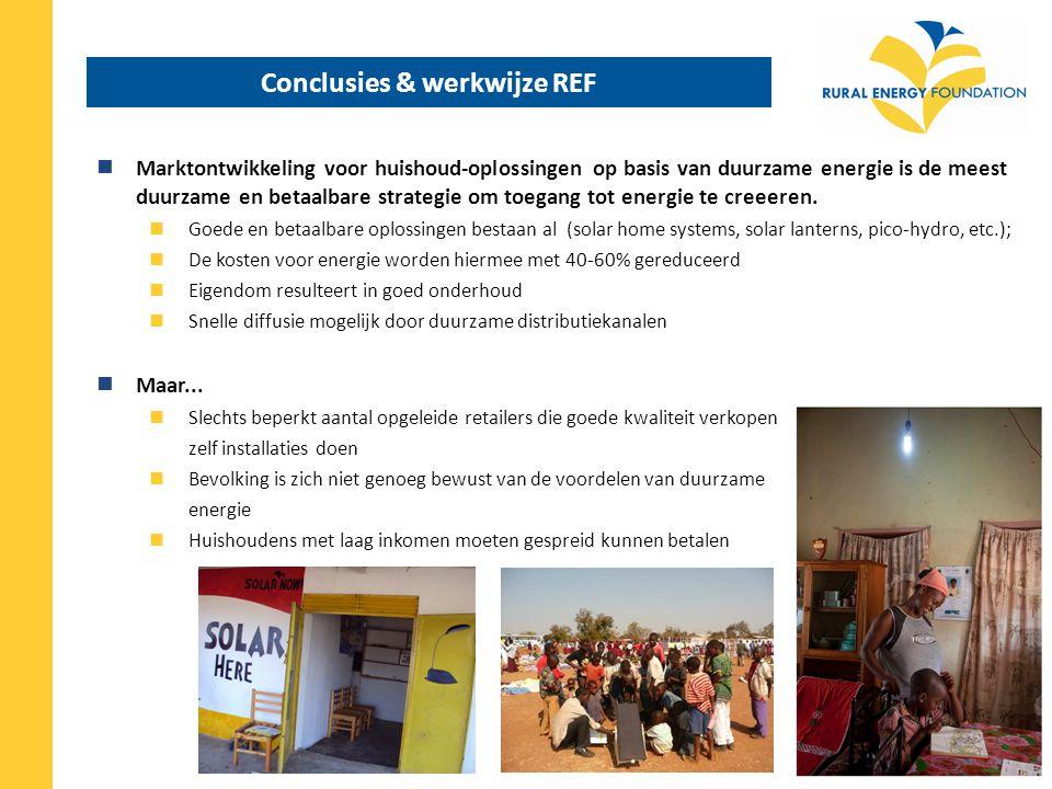 Conclusie en werkwijze REF (2) REF stimuleert marktontwikkeling Opzetten, trainen en coachen van retailers Bewustwordings campagnes, demonstraties in dorpen Ontwikkeling van financierings schema's voor eind-gebruikers 192 Solar.Now! shops in 9 landen 332,000 mensen toegang tot zonne-energie voor USD 4 / persoon Winnaar 2010 EU Sustainable Energy Award; genomineerd voor 2010 Ashden Awards Belangrijk: Lokaal getrainde technici voor onderhoud en service Verkrijgbaarheid van componenten Aansluiten bij behoeften Duurzame oplossingen en kwaliteit