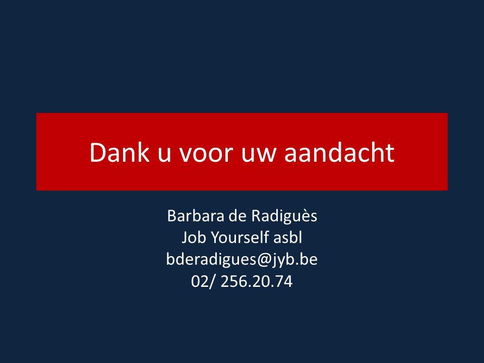 Dank u voor uw aandacht Barbara de Radiguès Job Yourself asbl bderadigues@jyb.be 02/ 256.20.74