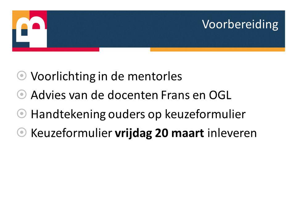  Voorlichting in de mentorles  Advies van de docenten Frans en OGL  Handtekening ouders op keuzeformulier  Keuzeformulier vrijdag 20 maart inlever
