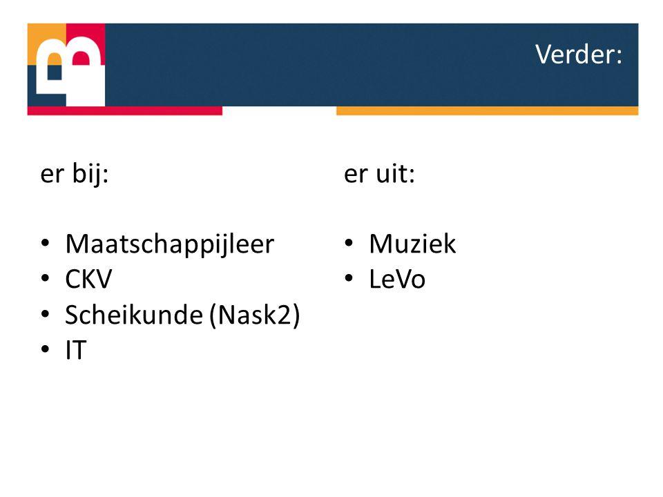 er bij: Maatschappijleer CKV Scheikunde (Nask2) IT er uit: Muziek LeVo Verder: