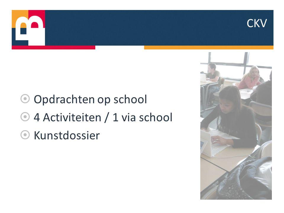  Opdrachten op school  4 Activiteiten / 1 via school  Kunstdossier CKV